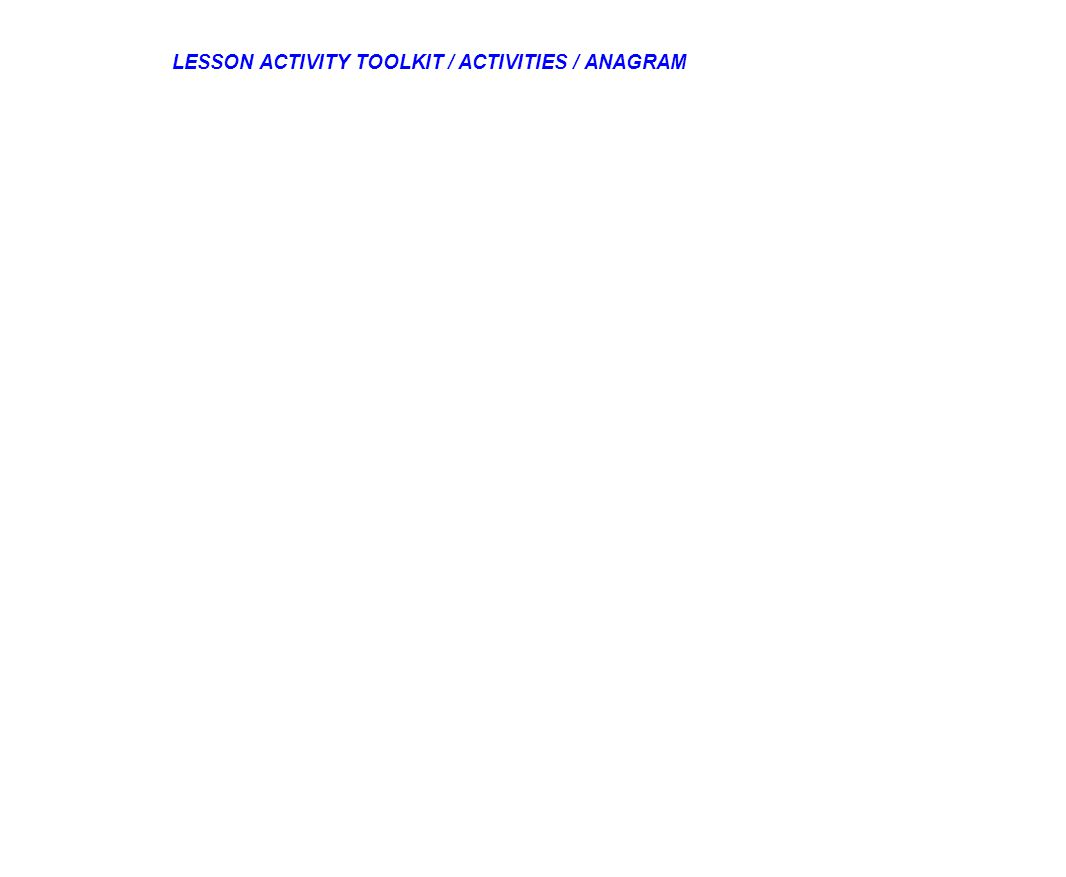 LESSON ACTIVITY TOOLKIT / ACTIVITIES / ANAGRAM
