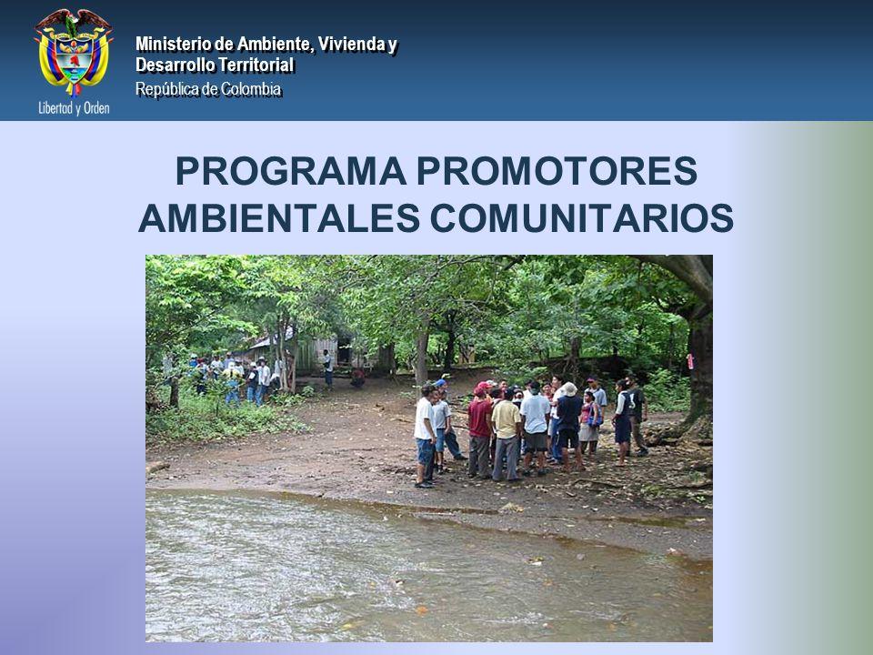 PRESIDENCIA DE LA REPÚBLICA Ministerio de Ambiente, Vivienda y Desarrollo Territorial Ministerio de Ambiente, Vivienda y Desarrollo Territorial República de Colombia Ministerio de Ambiente, Vivienda y Desarrollo Territorial República de Colombia El Programa de Promotoría Ambiental Comunitaria obedece a la implementación de la Estrategia Formación de Dinamizadores Ambientales, se orientó para reactivar y oxigenar los procesos de participación ciudadana existentes en los municipios, posibilitando espacios de encuentro para estimular el diálogo, la concertación de compromisos institucionales y la organización ciudadana en torno al mejoramiento de la calidad de vida del hábitat municipal con base en los recursos públicos existentes.