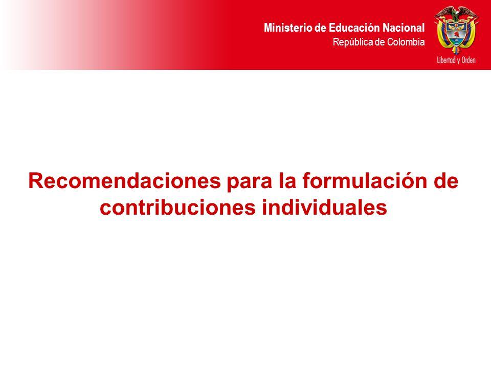 Ministerio de Educación Nacional República de Colombia Recomendaciones para la formulación de contribuciones individuales
