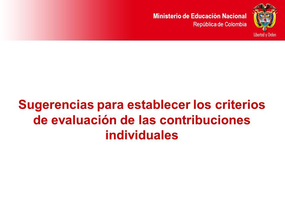 Ministerio de Educación Nacional República de Colombia Sugerencias para establecer los criterios de evaluación de las contribuciones individuales