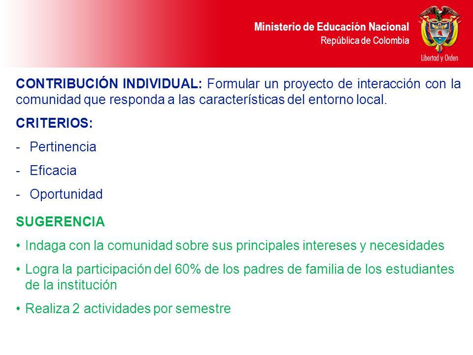 Ministerio de Educación Nacional República de Colombia CONTRIBUCIÓN INDIVIDUAL: Formular un proyecto de interacción con la comunidad que responda a la