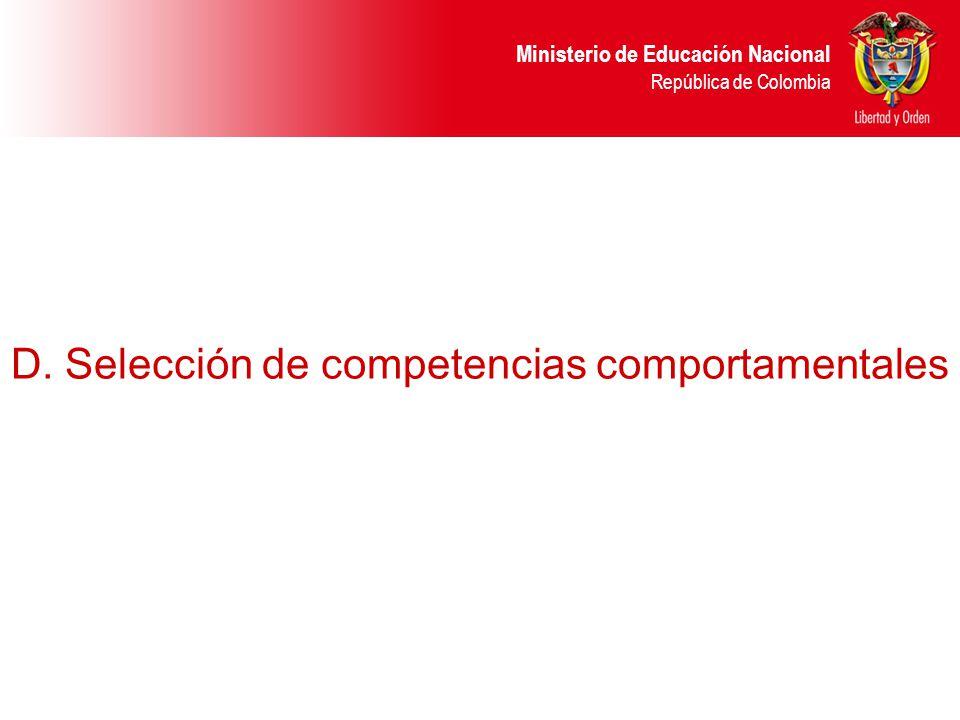 Ministerio de Educación Nacional República de Colombia D. Selección de competencias comportamentales