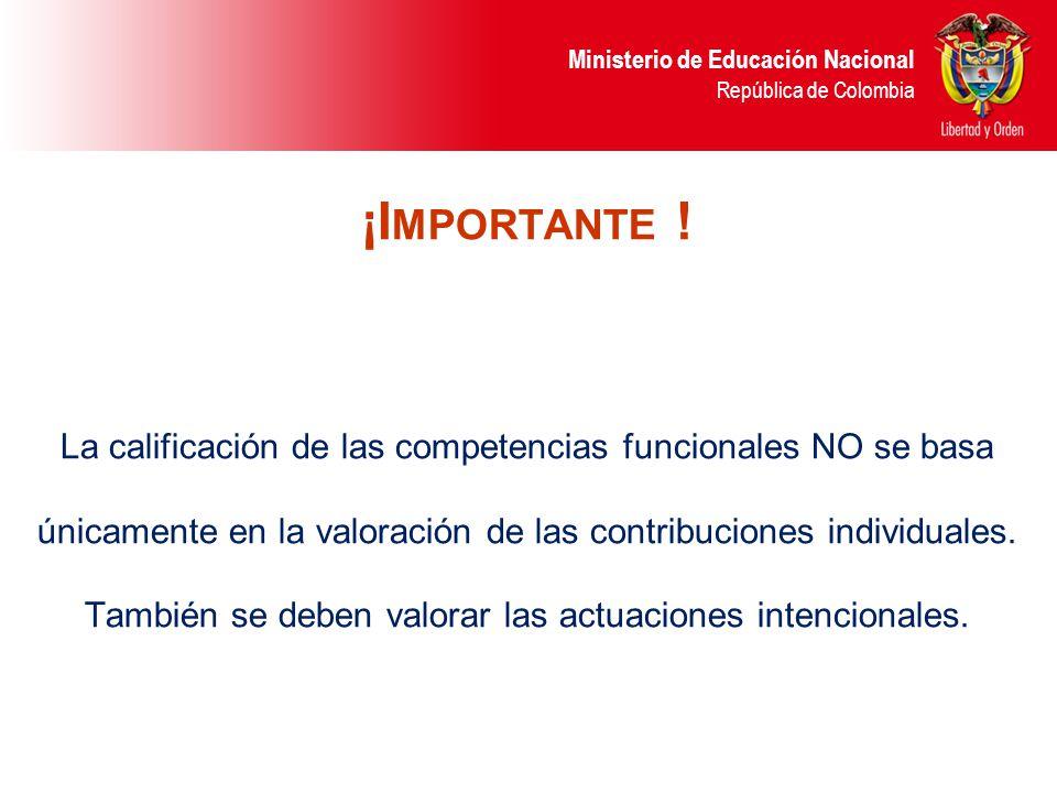 Ministerio de Educación Nacional República de Colombia ¡I MPORTANTE ! La calificación de las competencias funcionales NO se basa únicamente en la valo
