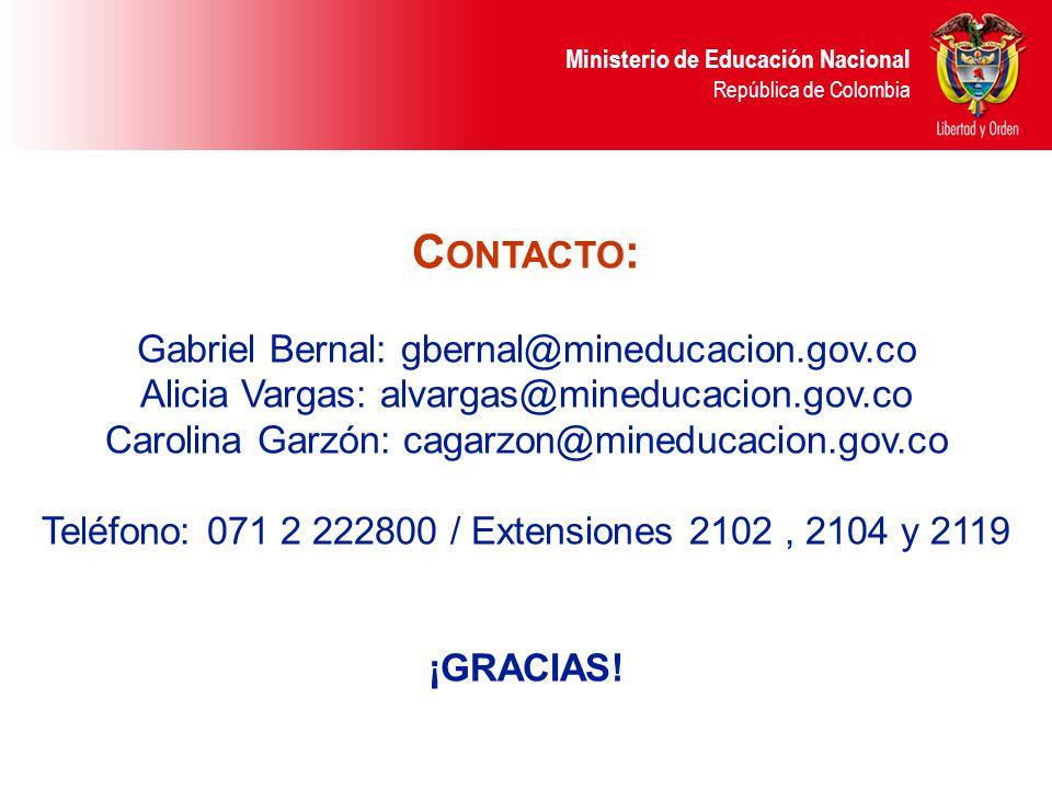 Ministerio de Educación Nacional República de Colombia C ONTACTO : Gabriel Bernal: gbernal@mineducacion.gov.co Alicia Vargas: alvargas@mineducacion.go
