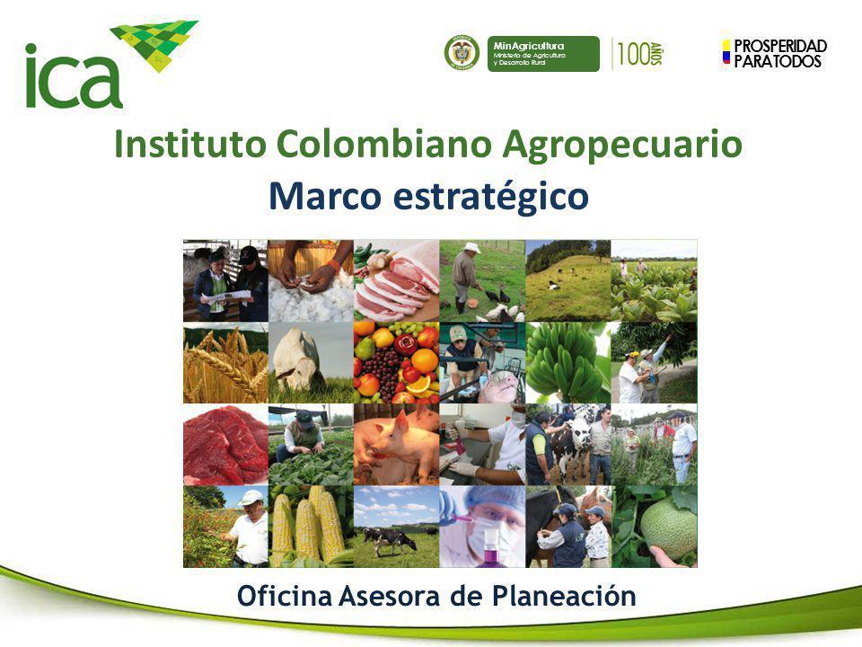 PROSPERIDAD PARA TODOS MinAgricultura Ministerio de Agricultura y Desarrollo Rural Instituto Colombiano Agropecuario Marco estratégico Oficina Asesora