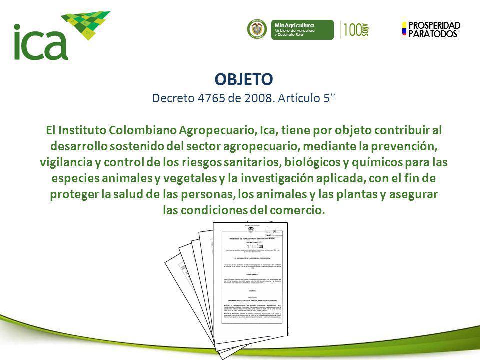 PROSPERIDAD PARA TODOS MinAgricultura Ministerio de Agricultura y Desarrollo Rural OBJETO Decreto 4765 de 2008. Artículo 5° El Instituto Colombiano Ag