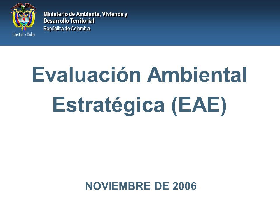 Ministerio de Ambiente, Vivienda y Desarrollo Territorial República de Colombia Ministerio de Ambiente, Vivienda y Desarrollo Territorial República de Colombia EXPERIENCIAS Y PERSPECTIVAS DE LA EAE EN COLOMBIA