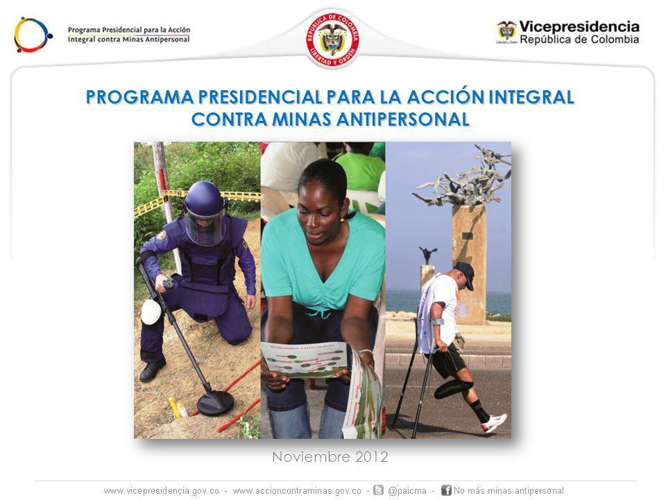 PROGRAMA PRESIDENCIAL PARA LA ACCIÓN INTEGRAL CONTRA MINAS ANTIPERSONAL Noviembre 2012