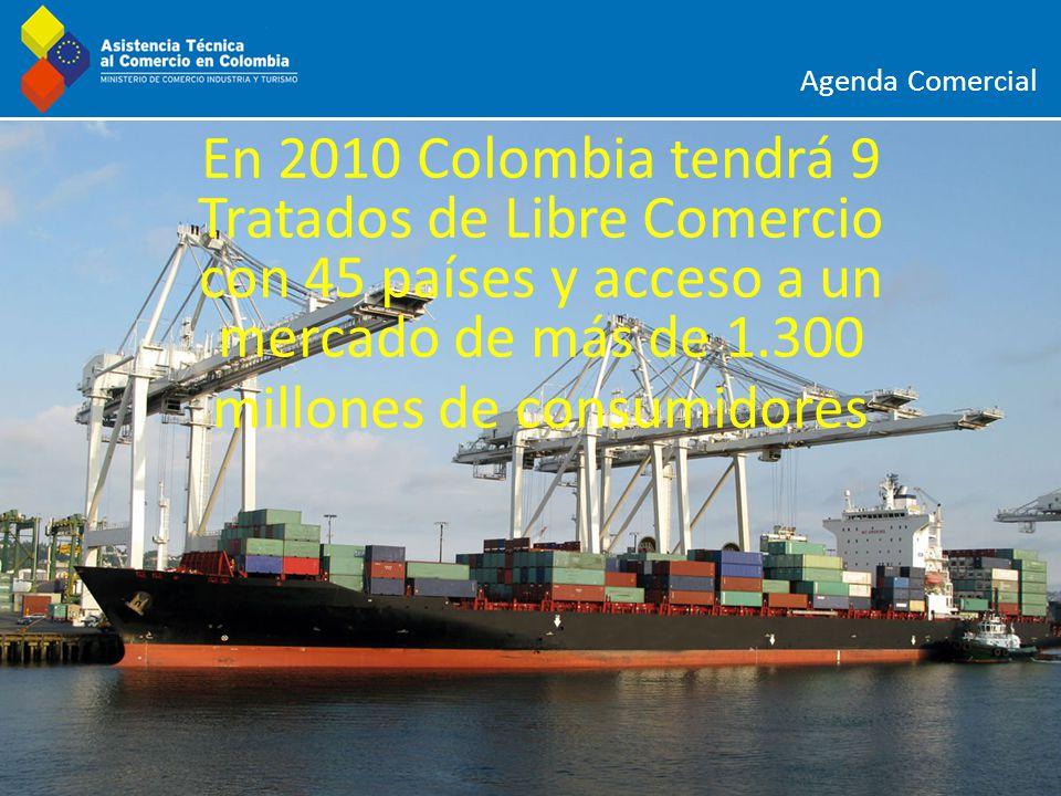 Agenda Comercial En 2010 Colombia tendrá 9 Tratados de Libre Comercio con 45 países y acceso a un mercado de más de 1.300 millones de consumidores