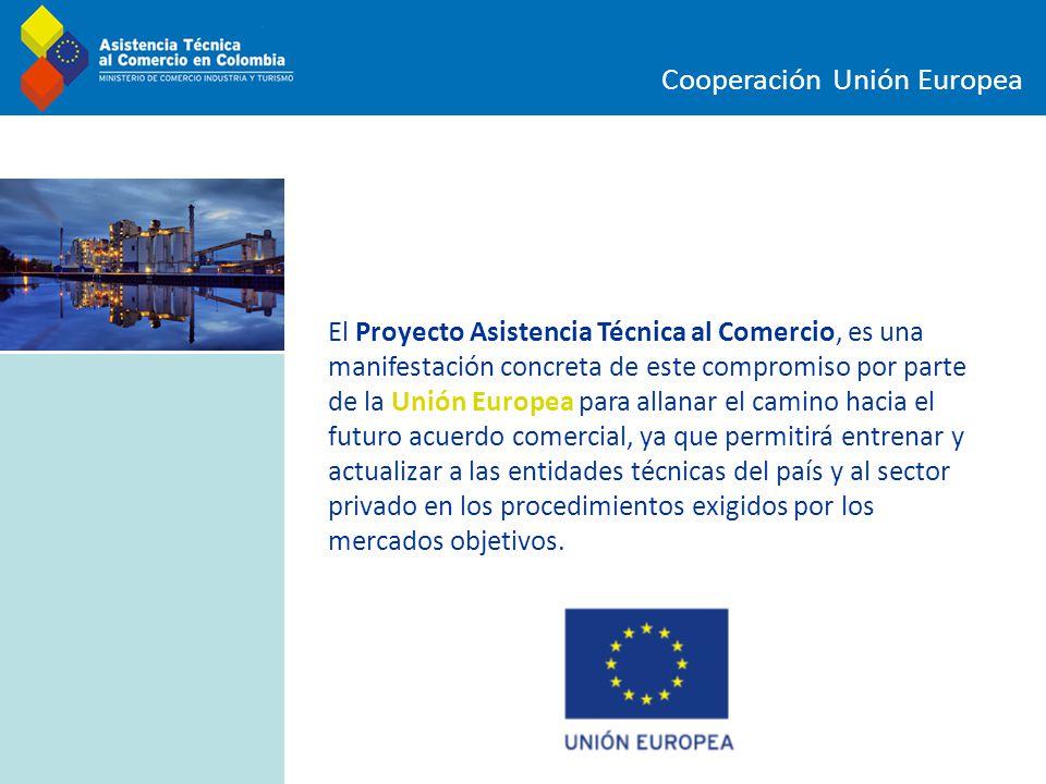 Cooperación Unión Europea El Proyecto Asistencia Técnica al Comercio, es una manifestación concreta de este compromiso por parte de la Unión Europea p