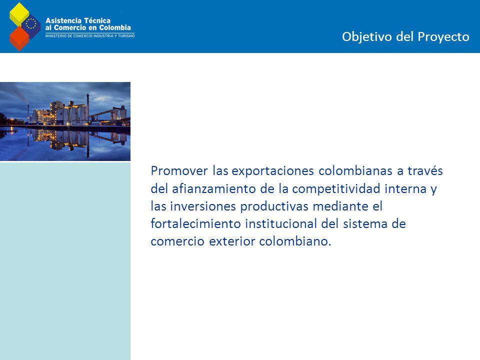 Objetivo del Proyecto Promover las exportaciones colombianas a través del afianzamiento de la competitividad interna y las inversiones productivas med