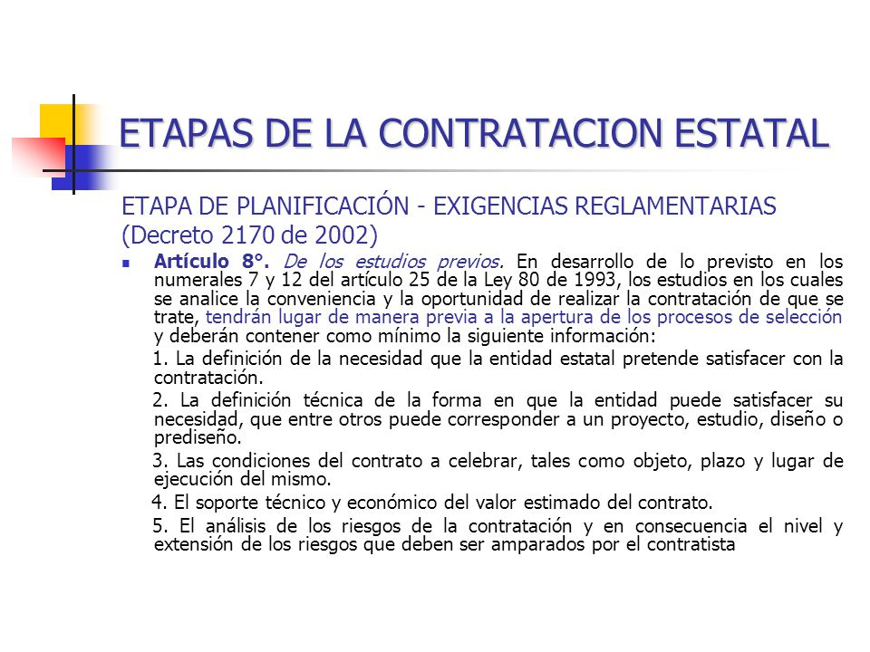 ETAPAS DE LA CONTRATACION ESTATAL ETAPA DE PLANIFICACIÓN - EXIGENCIAS REGLAMENTARIAS (Decreto 2170 de 2002) Artículo 8°.