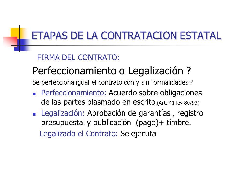 ETAPAS DE LA CONTRATACION ESTATAL FIRMA DEL CONTRATO: Perfeccionamiento o Legalización .