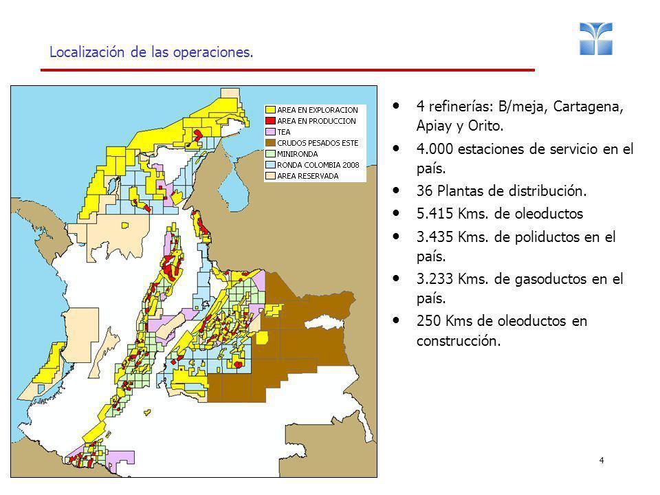 4 Localización de las operaciones. 4 refinerías: B/meja, Cartagena, Apiay y Orito. 4.000 estaciones de servicio en el país. 36 Plantas de distribución