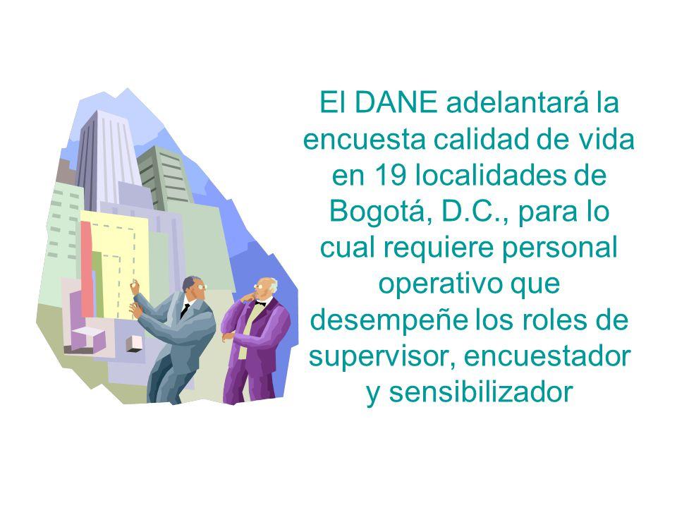 El DANE adelantará la encuesta calidad de vida en 19 localidades de Bogotá, D.C., para lo cual requiere personal operativo que desempeñe los roles de