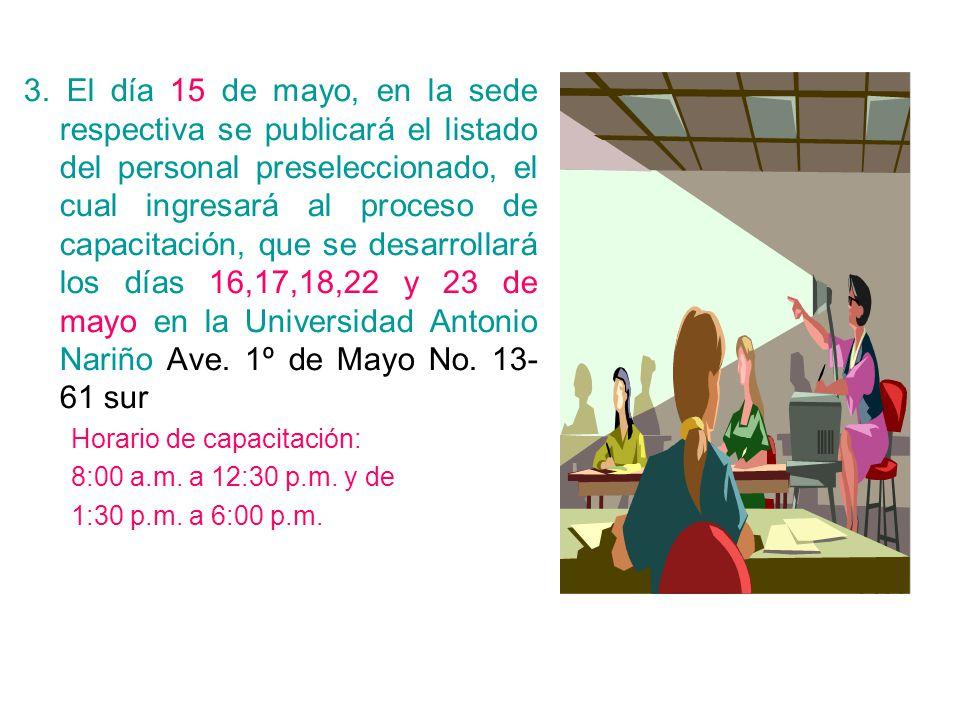 3. El día 15 de mayo, en la sede respectiva se publicará el listado del personal preseleccionado, el cual ingresará al proceso de capacitación, que se