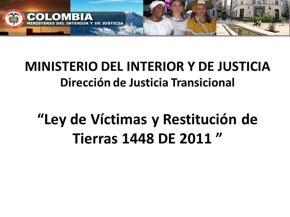 MINISTERIO DEL INTERIOR Y DE JUSTICIA Dirección de Justicia TransicionalLey de Víctimas y Restitución de Tierras 1448 DE 2011