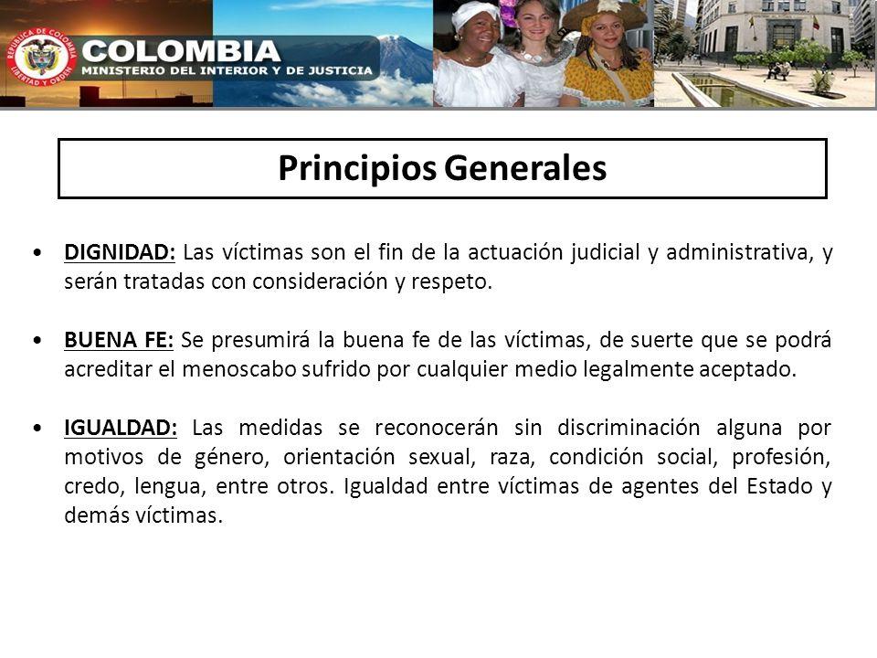 Principios Generales DIGNIDAD: Las víctimas son el fin de la actuación judicial y administrativa, y serán tratadas con consideración y respeto. BUENA