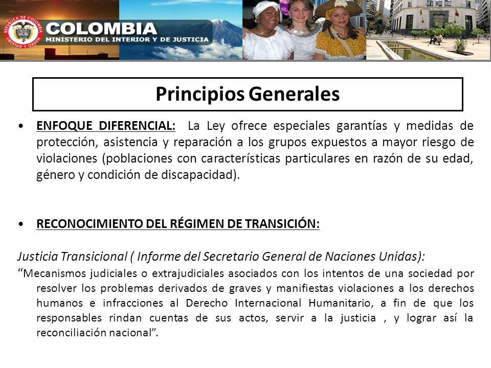 Principios Generales ENFOQUE DIFERENCIAL: La Ley ofrece especiales garantías y medidas de protección, asistencia y reparación a los grupos expuestos a