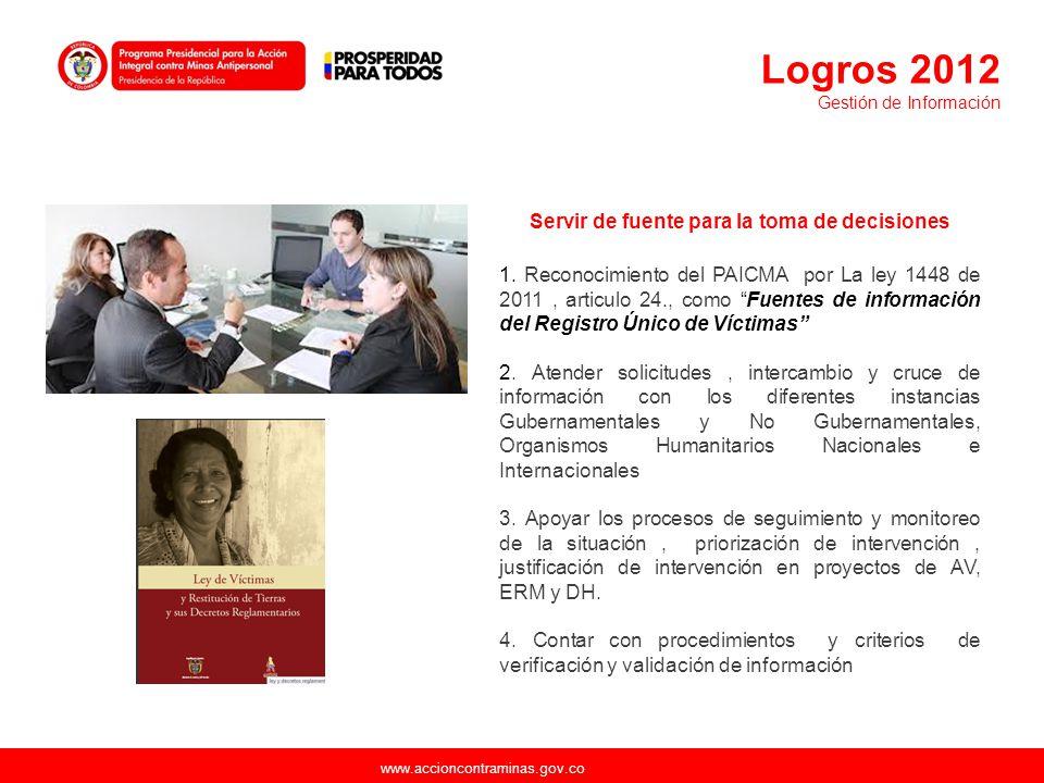 www.accioncontraminas.gov.co Servir de fuente para la toma de decisiones 1. Reconocimiento del PAICMA por La ley 1448 de 2011, articulo 24., como Fuen