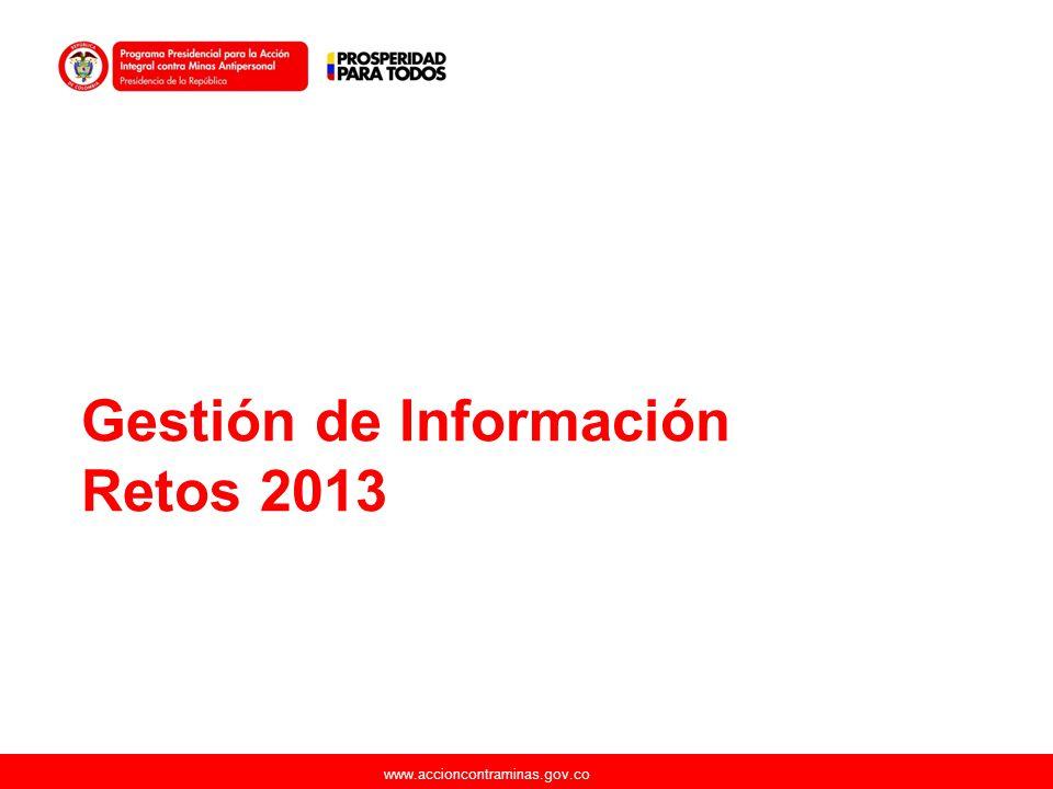 www.accioncontraminas.gov.co Gestión de Información Retos 2013