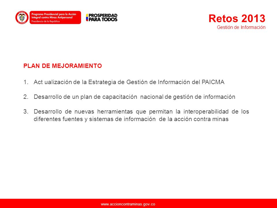 www.accioncontraminas.gov.co PLAN DE MEJORAMIENTO 1.Act ualización de la Estrategia de Gestión de Información del PAICMA 2.Desarrollo de un plan de ca