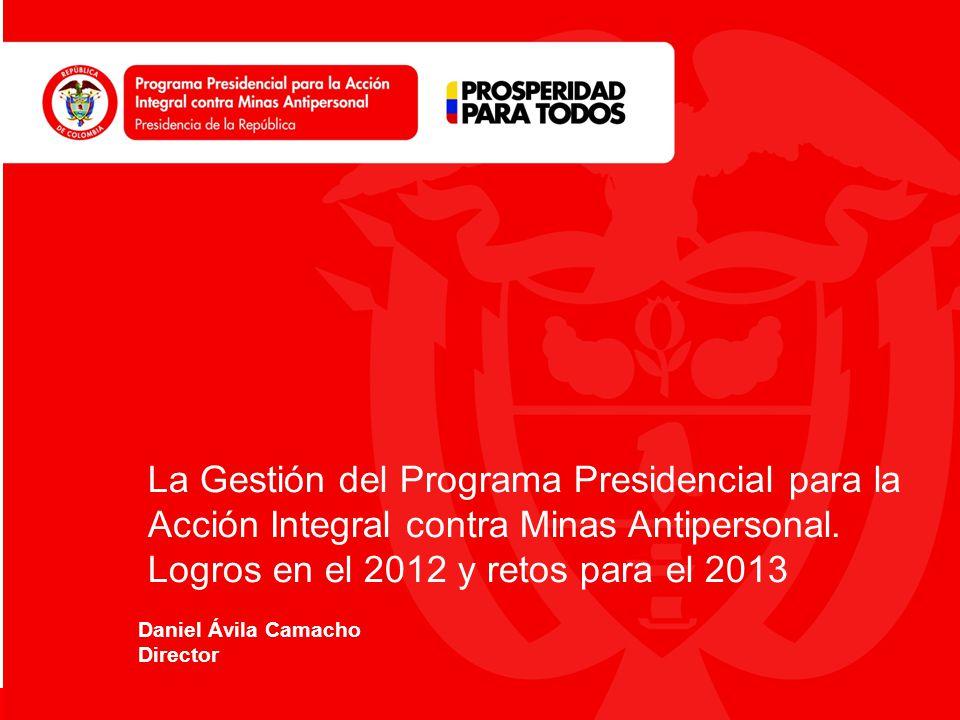 www.accioncontraminas.gov.co La Gestión del Programa Presidencial para la Acción Integral contra Minas Antipersonal. Logros en el 2012 y retos para el