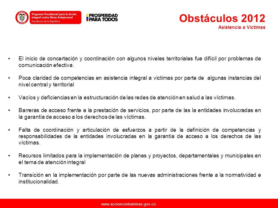www.accioncontraminas.gov.co El inicio de concertación y coordinación con algunos niveles territoriales fue difícil por problemas de comunicación efec