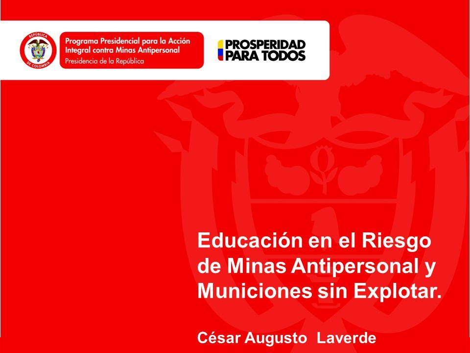 www.accioncontraminas.gov.co Educación en el Riesgo de Minas Antipersonal y Municiones sin Explotar. César Augusto Laverde