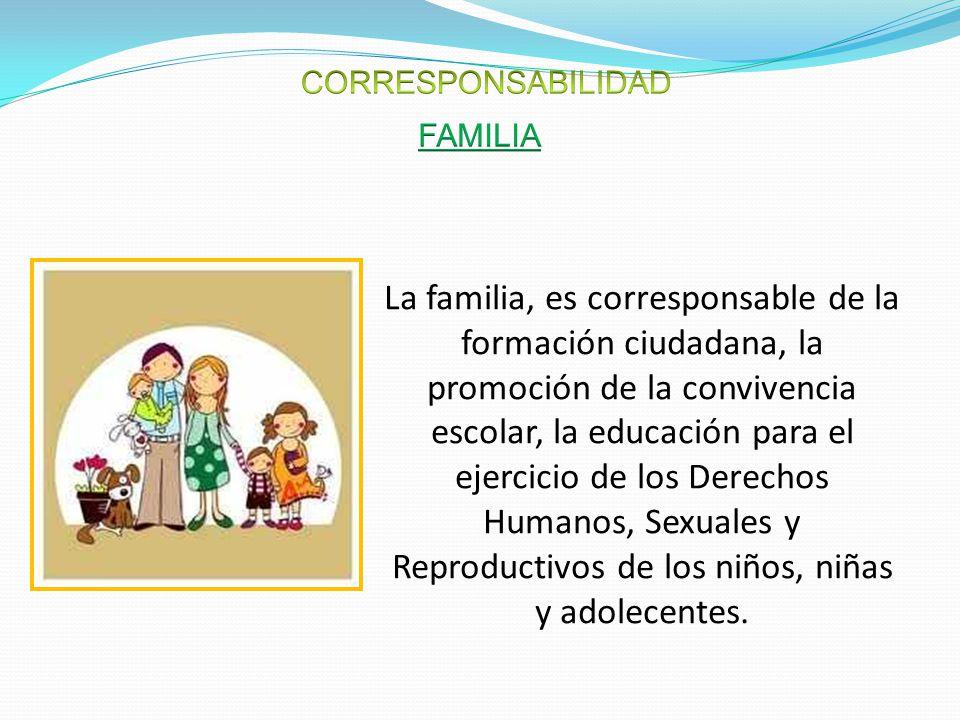 La familia, es corresponsable de la formación ciudadana, la promoción de la convivencia escolar, la educación para el ejercicio de los Derechos Humano