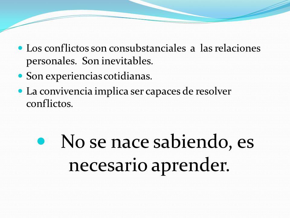 Los conflictos son consubstanciales a las relaciones personales. Son inevitables. Son experiencias cotidianas. La convivencia implica ser capaces de r