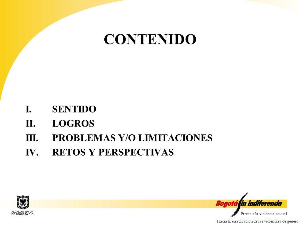 Frente a la violencia sexual Hacia la erradicación de las violencias de género CONTENIDO I.SENTIDO II.LOGROS III.