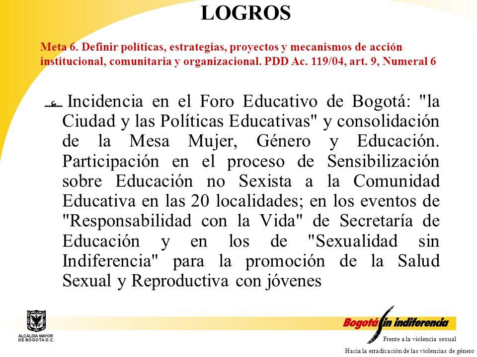 Frente a la violencia sexual Hacia la erradicación de las violencias de género Incidencia en el Foro Educativo de Bogotá: la Ciudad y las Políticas Educativas y consolidación de la Mesa Mujer, Género y Educación.