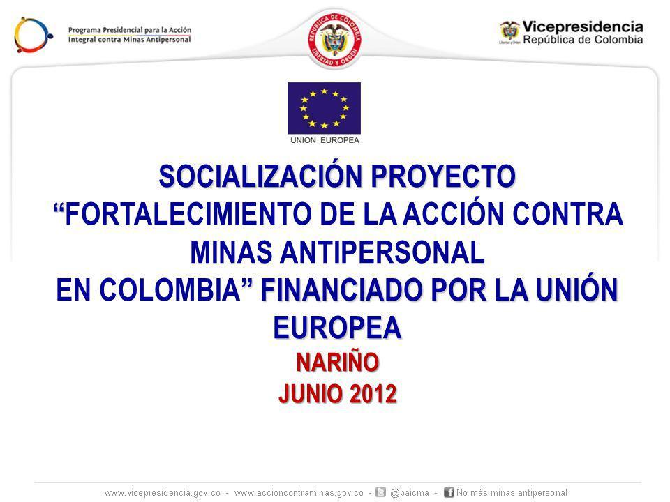 SOCIALIZACIÓN PROYECTO FORTALECIMIENTO DE LA ACCIÓN CONTRA MINAS ANTIPERSONAL FINANCIADO POR LA UNIÓN EUROPEA EN COLOMBIA FINANCIADO POR LA UNIÓN EURO