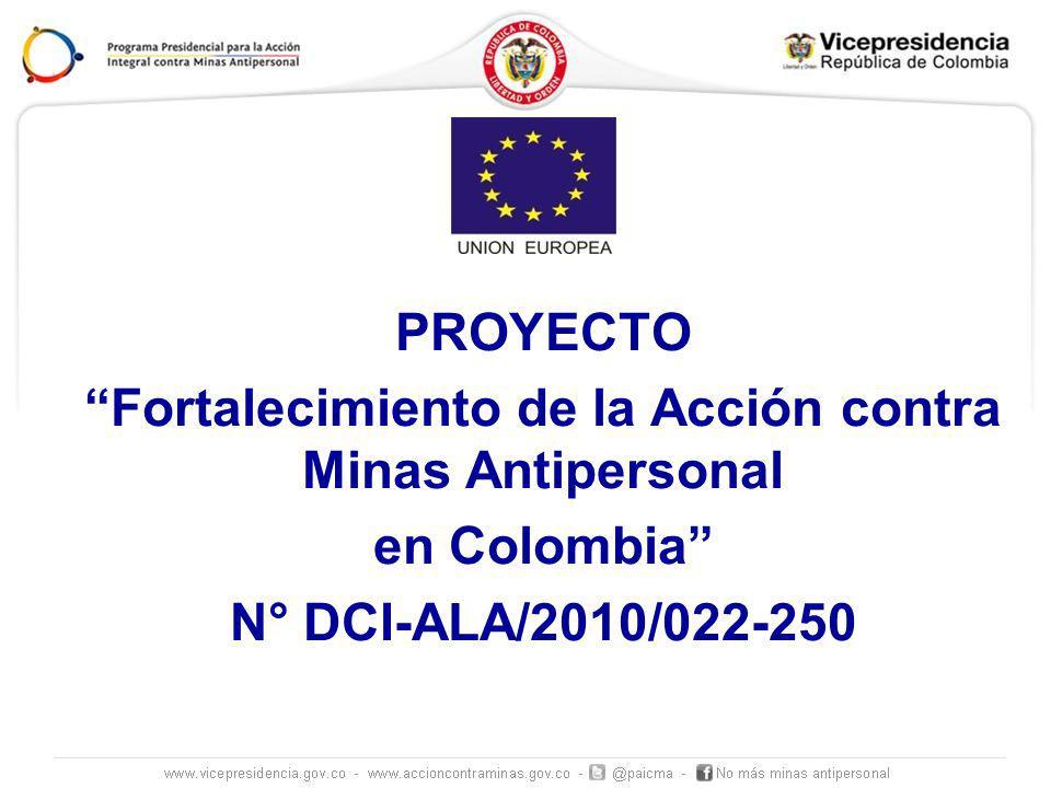 PROYECTO Fortalecimiento de la Acción contra Minas Antipersonal en Colombia N° DCI-ALA/2010/022-250