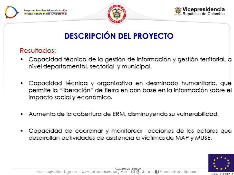 DESCRIPCIÓN DEL PROYECTO Resultados: Capacidad técnica de la gestión de información y gestión territorial, a nivel departamental, sectorial y municipa