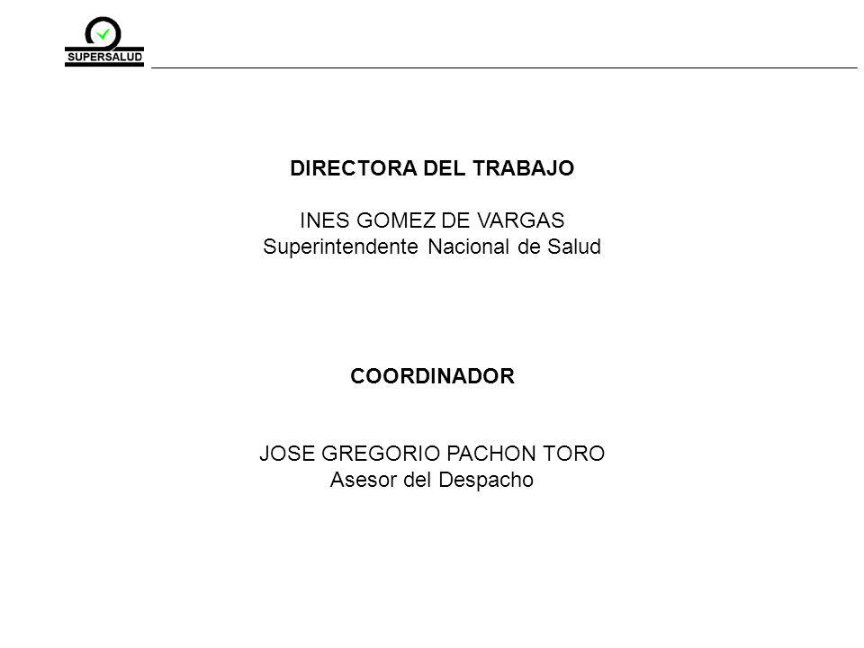 DIRECTORA DEL TRABAJO INES GOMEZ DE VARGAS Superintendente Nacional de Salud COORDINADOR JOSE GREGORIO PACHON TORO Asesor del Despacho
