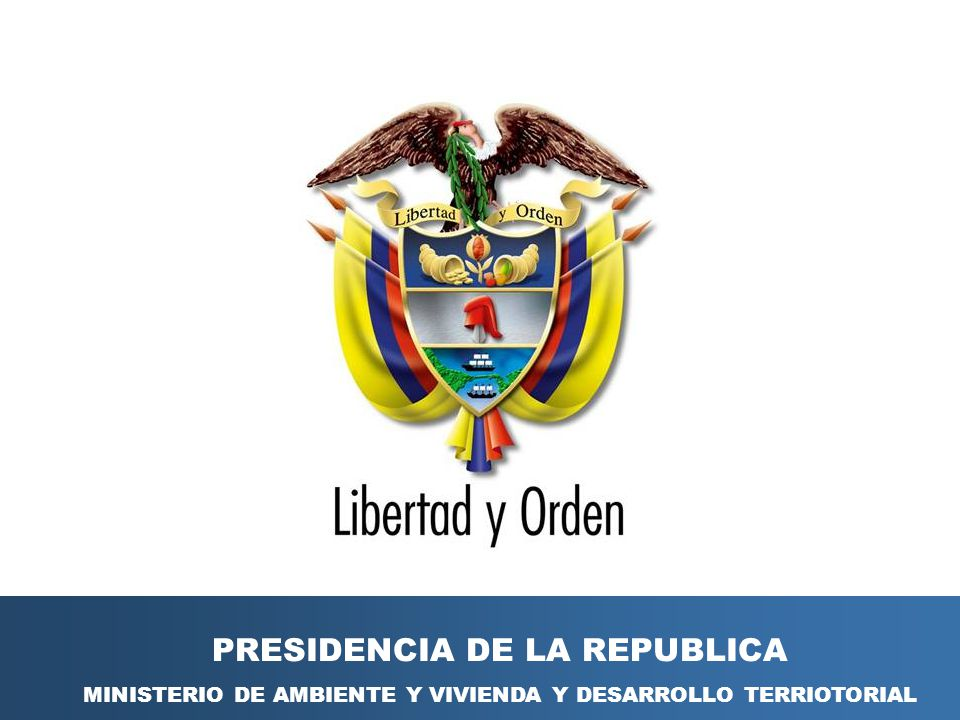 PRESIDENCIA DE LA REPUBLICA MINISTERIO DE AMBIENTE Y VIVIENDA Y DESARROLLO TERRIOTORIAL