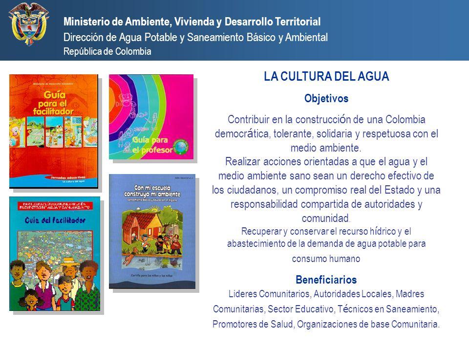 Ministerio de Ambiente, Vivienda y Desarrollo Territorial Dirección de Agua Potable y Saneamiento Básico y Ambiental República de Colombia LA CULTURA