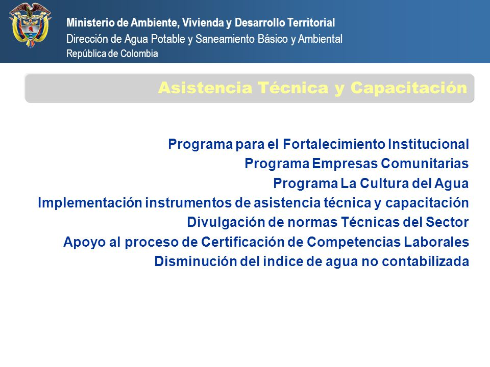 Ministerio de Ambiente, Vivienda y Desarrollo Territorial Dirección de Agua Potable y Saneamiento Básico y Ambiental República de Colombia Programa pa