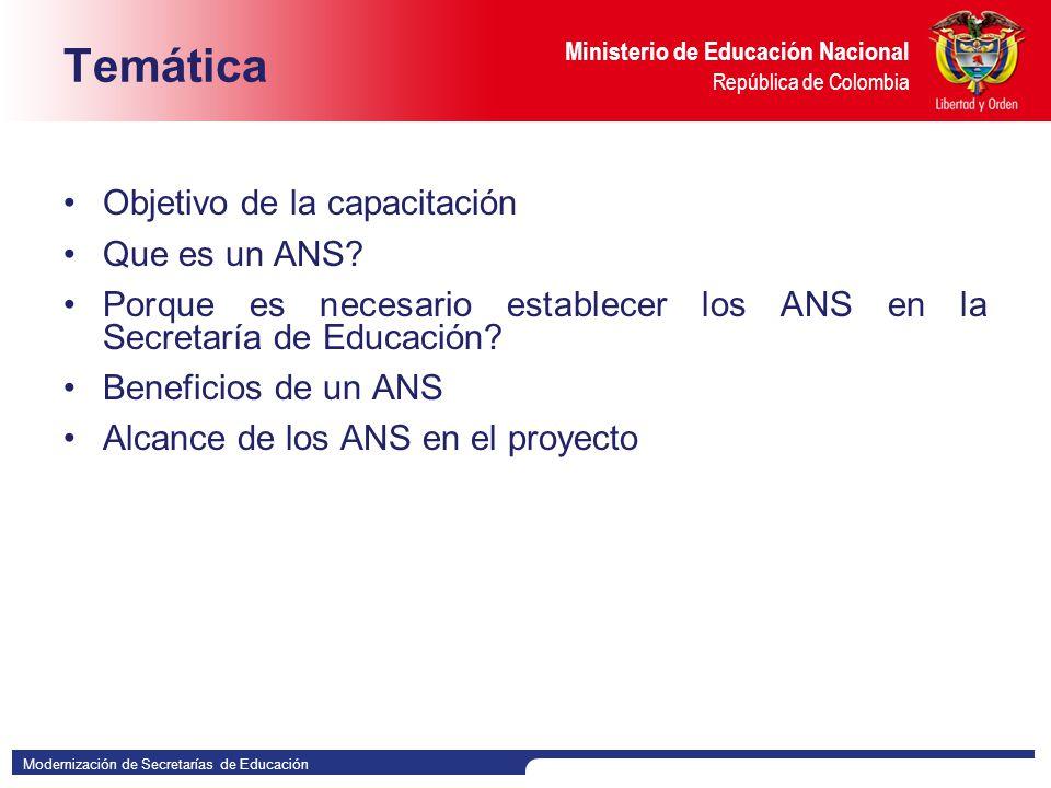 Modernización de Secretarías de Educación Ministerio de Educación Nacional República de Colombia Objetivo de la capacitación Dar a conocer en que consisten, cómo se elaboran y los beneficios de establecer acuerdos de nivel de servicio (ANS).