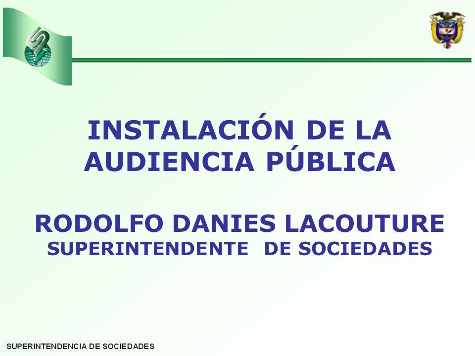 INSTALACIÓN DE LA AUDIENCIA PÚBLICA RODOLFO DANIES LACOUTURE SUPERINTENDENTE DE SOCIEDADES
