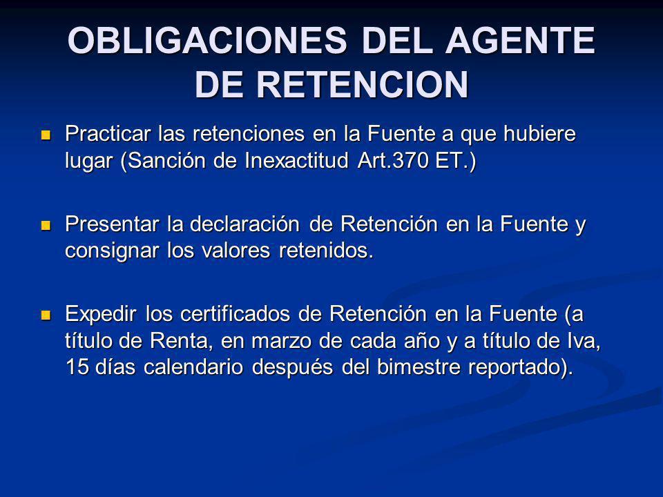 OBLIGACIONES DEL AGENTE DE RETENCION Practicar las retenciones en la Fuente a que hubiere lugar (Sanción de Inexactitud Art.370 ET.) Practicar las ret