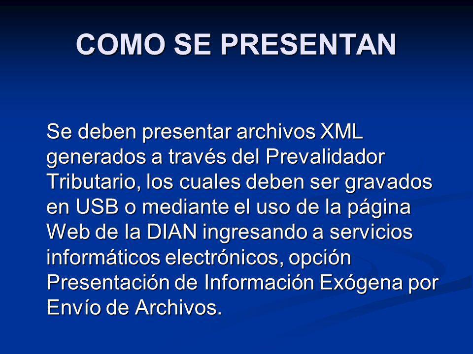 COMO SE PRESENTAN Se deben presentar archivos XML generados a través del Prevalidador Tributario, los cuales deben ser gravados en USB o mediante el u