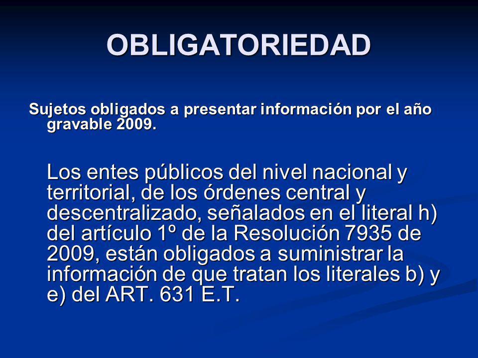 OBLIGATORIEDAD Sujetos obligados a presentar información por el año gravable 2009. Los entes públicos del nivel nacional y territorial, de los órdenes