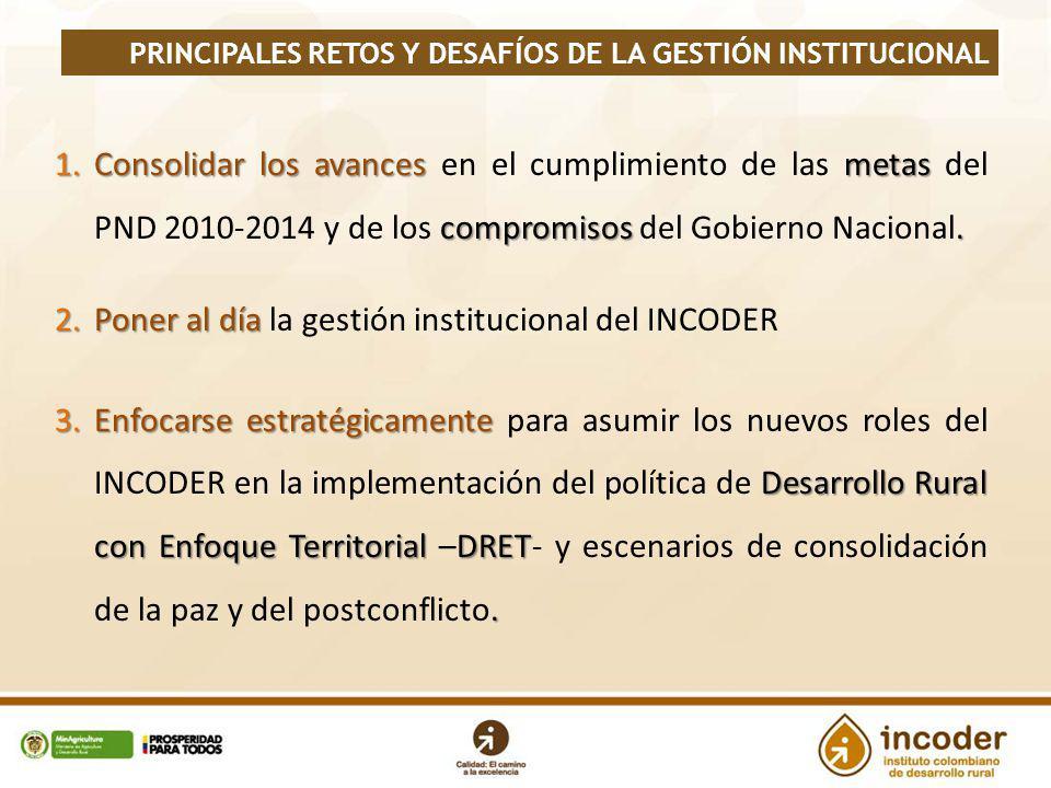 1.Consolidar los avances metas compromisos. 1.Consolidar los avances en el cumplimiento de las metas del PND 2010-2014 y de los compromisos del Gobier