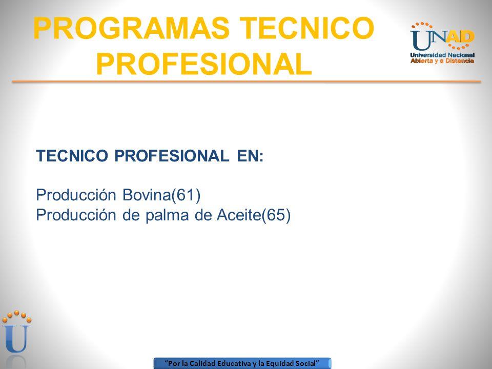Por la Calidad Educativa y la Equidad Social PROGRAMAS TECNICO PROFESIONAL TECNICO PROFESIONAL EN: Producción Bovina(61) Producción de palma de Aceite