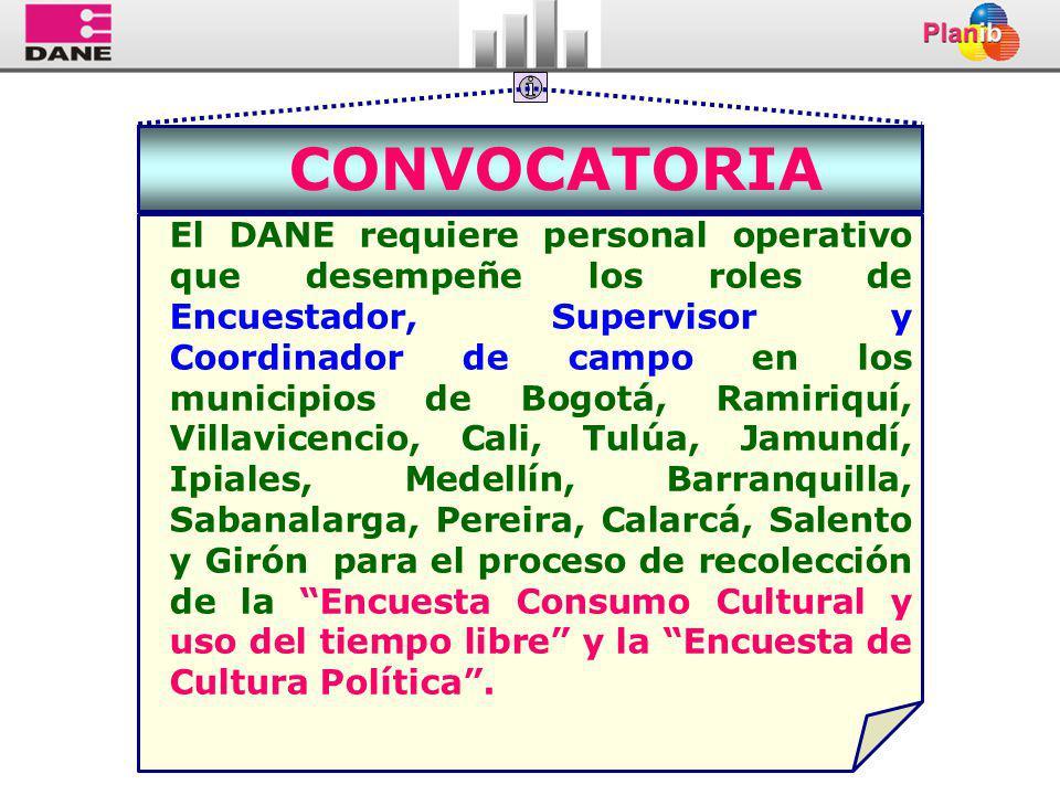 CONVOCATORIA El DANE requiere personal operativo que desempeñe los roles de Encuestador, Supervisor y Coordinador de campo en los municipios de Bogotá, Ramiriquí, Villavicencio, Cali, Tulúa, Jamundí, Ipiales, Medellín, Barranquilla, Sabanalarga, Pereira, Calarcá, Salento y Girón para el proceso de recolección de la Encuesta Consumo Cultural y uso del tiempo libre y la Encuesta de Cultura Política.