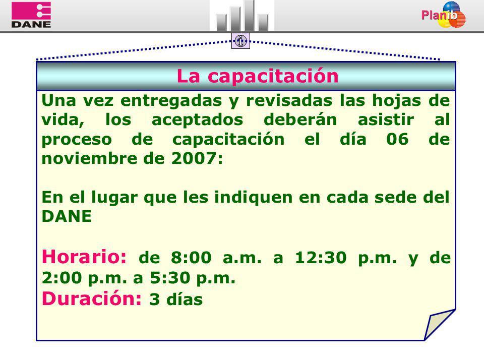 La capacitación Una vez entregadas y revisadas las hojas de vida, los aceptados deberán asistir al proceso de capacitación el día 06 de noviembre de 2007: En el lugar que les indiquen en cada sede del DANE Horario: de 8:00 a.m.