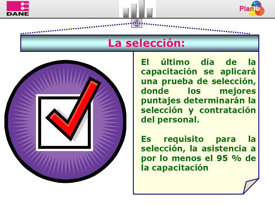 La selección: El último día de la capacitación se aplicará una prueba de selección, donde los mejores puntajes determinarán la selección y contratación del personal.